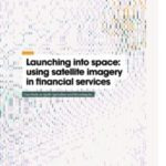 Launching into space: using satellite imagery in financial services
